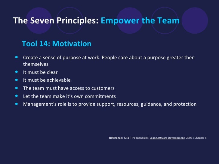 The Seven Principles:  Empower the Team <ul><li>Tool 14: Motivation  </li></ul><ul><li>Create a sense of purpose at work. ...