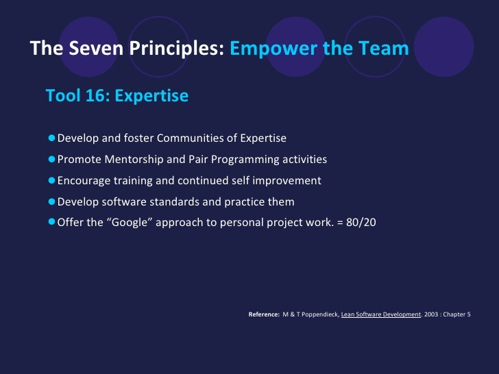 The Seven Principles:  Empower the Team   <ul><li>Tool 16: Expertise   </li></ul>Reference:  M & T   Poppendieck,  Lean So...