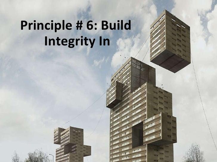Principle # 6: Build Integrity In