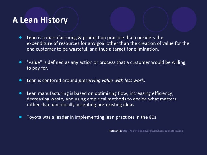 A Lean History   <ul><li>Lean  is a manufacturing & production practice that considers the expenditure of resources for an...