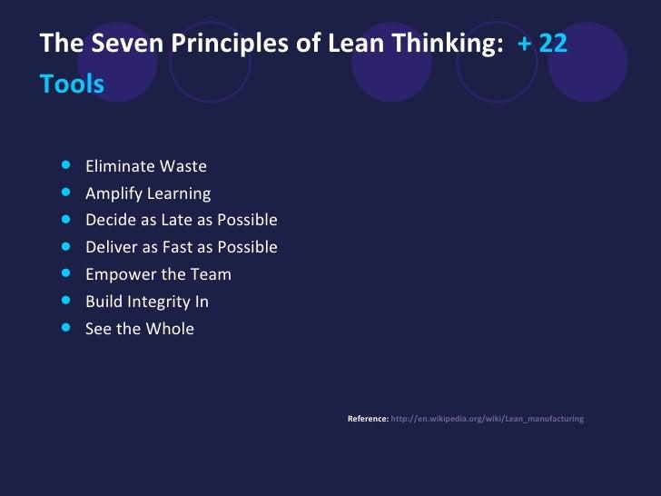 The Seven Principles of Lean Thinking:  + 22 Tools   <ul><li>Eliminate Waste </li></ul><ul><li>Amplify Learning  </li></ul...