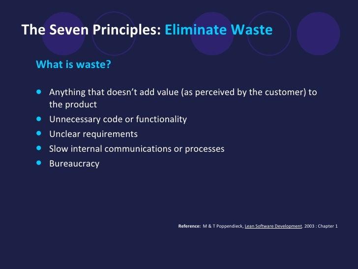 The Seven Principles:  Eliminate Waste   <ul><li>What is waste? </li></ul><ul><li>Anything that doesn't add value (as perc...