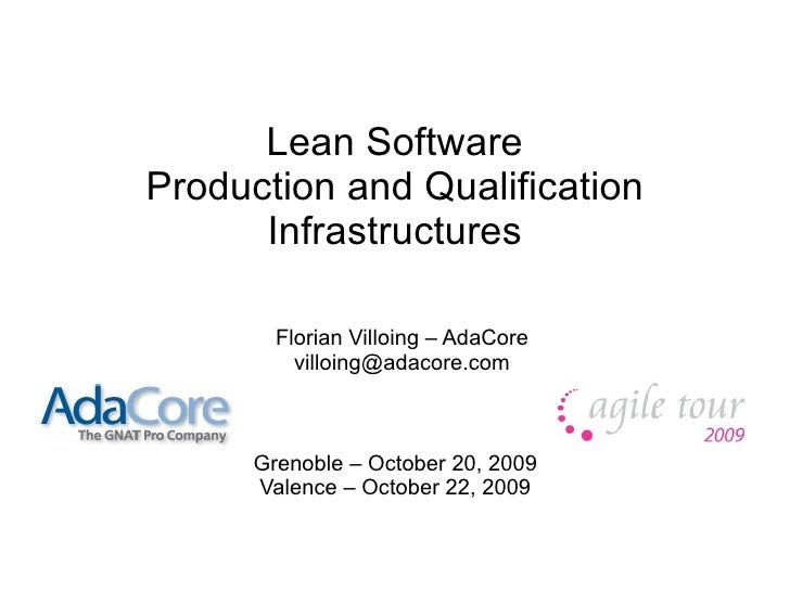 Lean Software Production and Qualification       Infrastructures          Florian Villoing – AdaCore           villoing@ad...