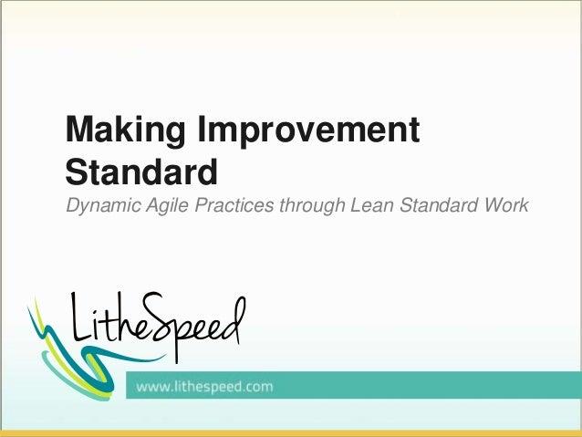Making Improvement Standard Dynamic Agile Practices through Lean Standard Work