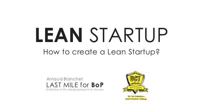 How to create a Lean Startup? LEAN STARTUP LAST MILE for BoPDistribution of life-changing products for the poor Arnaud Bla...