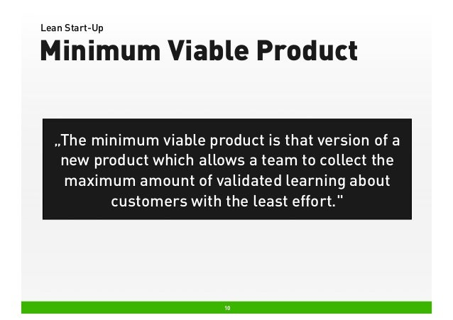 """Lean Start-Up  Minimum Viable Product """"The minimum viable product is that version of a new product which allows a team to ..."""
