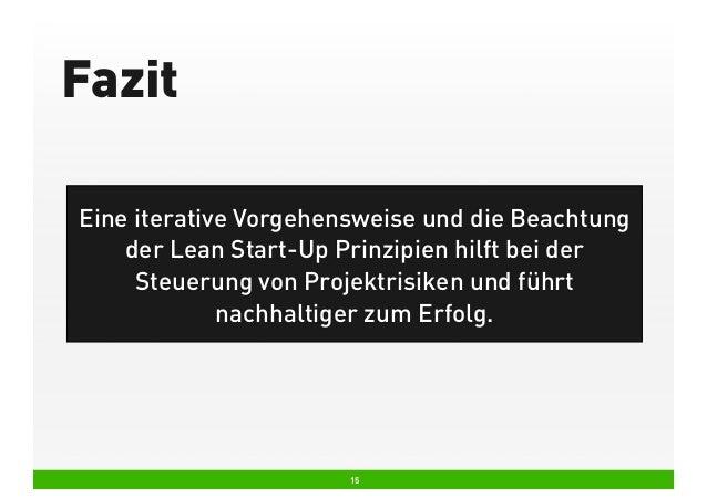 Fazit Eine iterative Vorgehensweise und die Beachtung der Lean Start-Up Prinzipien hilft bei der Steuerung von Projektrisi...