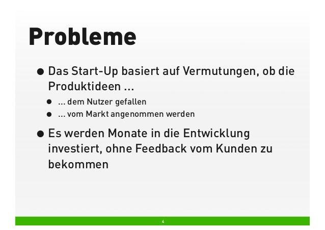 Probleme • Das Start-Up basiert auf Vermutungen, ob die Produktideen ...  • •  ... dem Nutzer gefallen ... vom Markt angen...