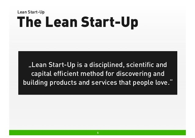 """Lean Start-Up  The Lean Start-Up """"Lean Start-Up is a disciplined, scientific and capital efficient method for discovering an..."""