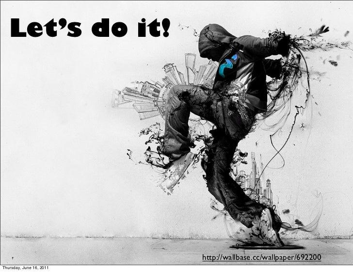 Let's do it!                          http://wallbase.cc/wallpaper/692200Thursday, June 16, 2011