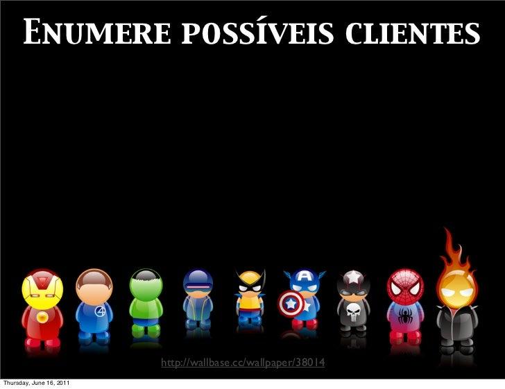 Enumere possíveis clientes                          http://wallbase.cc/wallpaper/38014Thursday, June 16, 2011