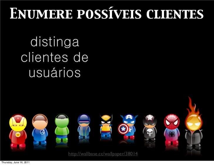 Enumere possíveis clientes                 distinga               clientes de                usuários                     ...