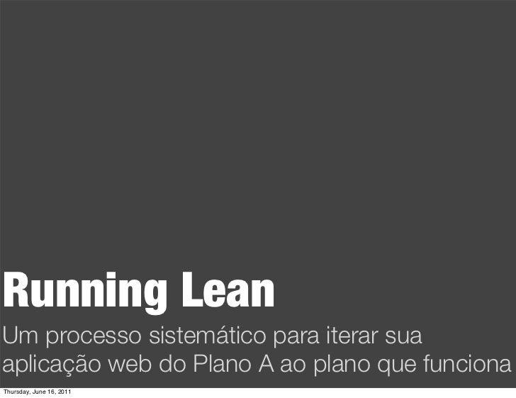 Running LeanUm processo sistemático para iterar suaaplicação web do Plano A ao plano que funcionaThursday, June 16, 2011