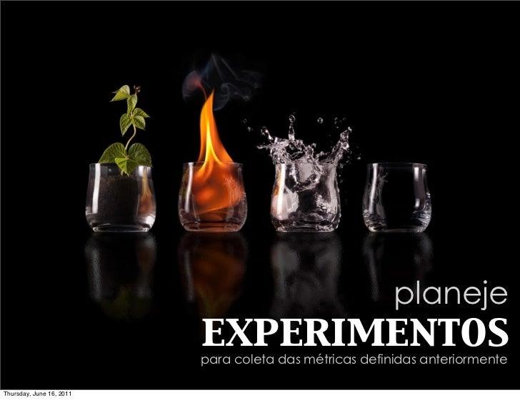planeje                          experimentos                          para coleta das métricas definidas anteriormenteThu...