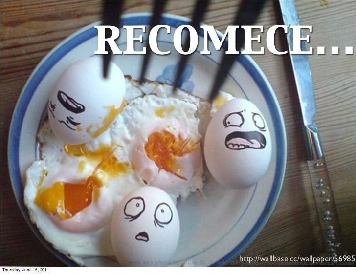 recomece…                               http://wallbase.cc/wallpaper/56985Thursday, June 16, 2011
