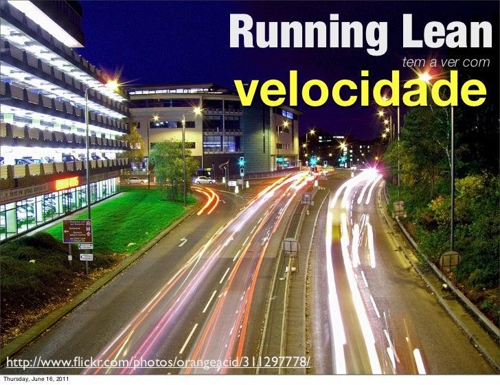 Running Lean     tem a ver com                                    velocidadehttp://www.flickr.com/photos/orangeacid/3112977...