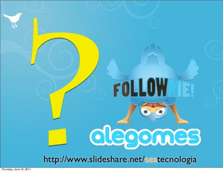 ?Thursday, June 16, 2011                          http://www.slideshare.net/seatecnologia