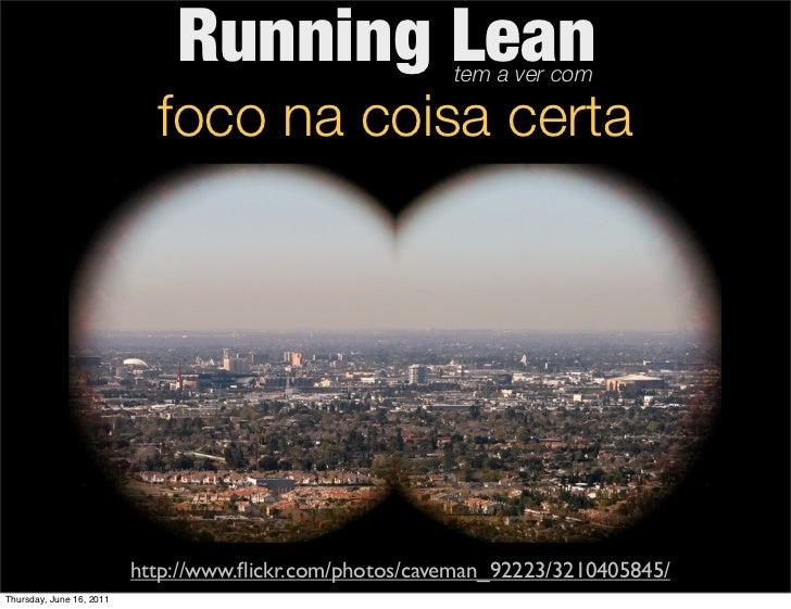 Running Lean               tem a ver com                            foco na coisa certa                          http://ww...
