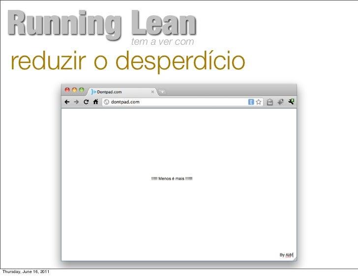 Running Lean             tem a ver com   reduzir o desperdícioThursday, June 16, 2011