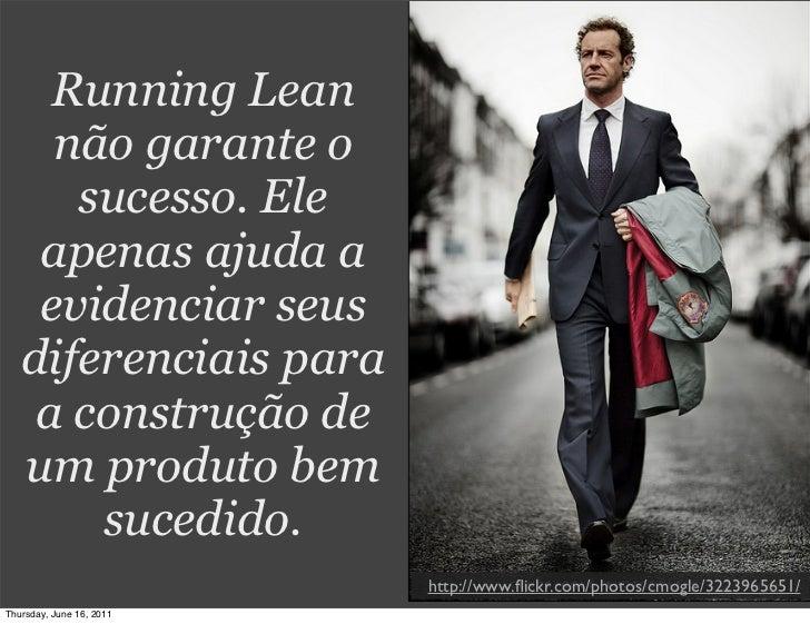 Running Lean     não garante o      sucesso. Ele    apenas ajuda a    evidenciar seus   diferenciais para    a construção ...
