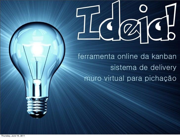 Ideia!                          ferramenta online da kanban                                   sistema de delivery         ...