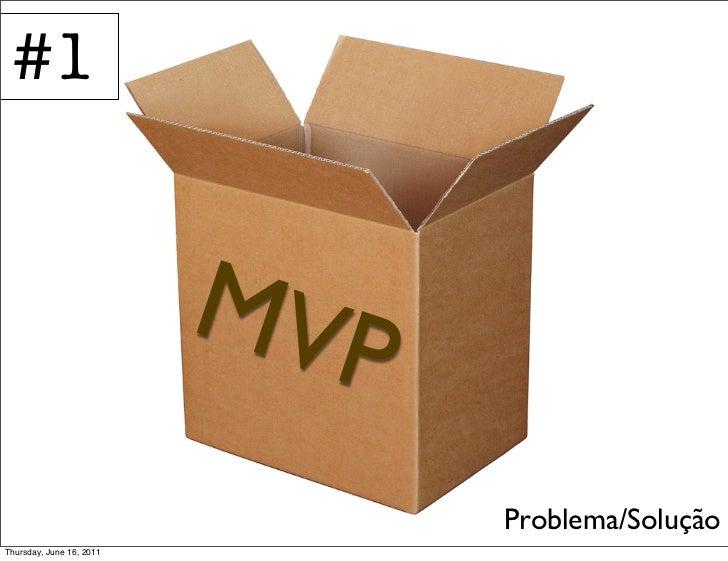 #1                          MVP                                Problema/SoluçãoThursday, June 16, 2011