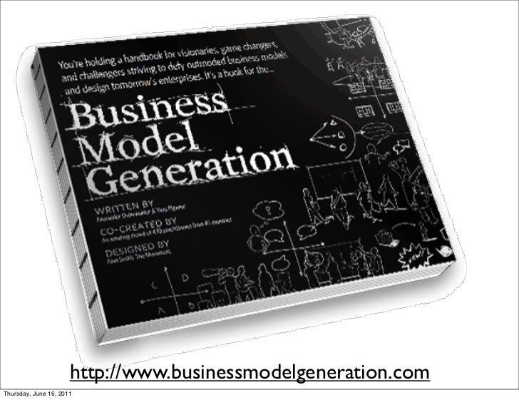 http://www.businessmodelgeneration.comThursday, June 16, 2011