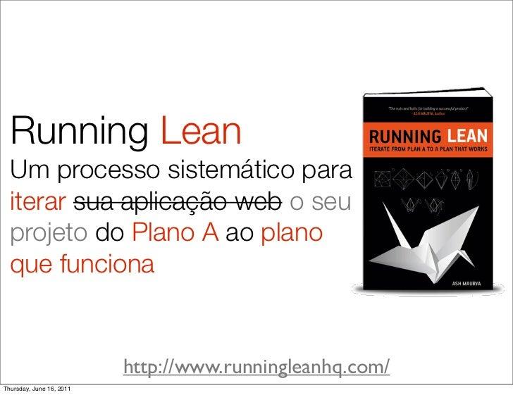Running Lean  Um processo sistemático para  iterar sua aplicação web o seu  projeto do Plano A ao plano  que funciona     ...