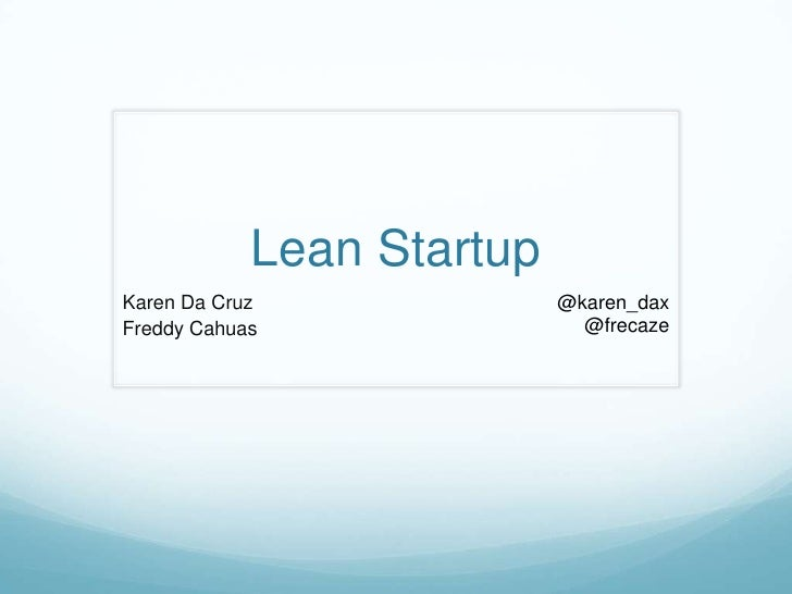 Lean Startup<br />Karen Da Cruz<br />Freddy Cahuas<br />@karen_dax<br />@frecaze<br />