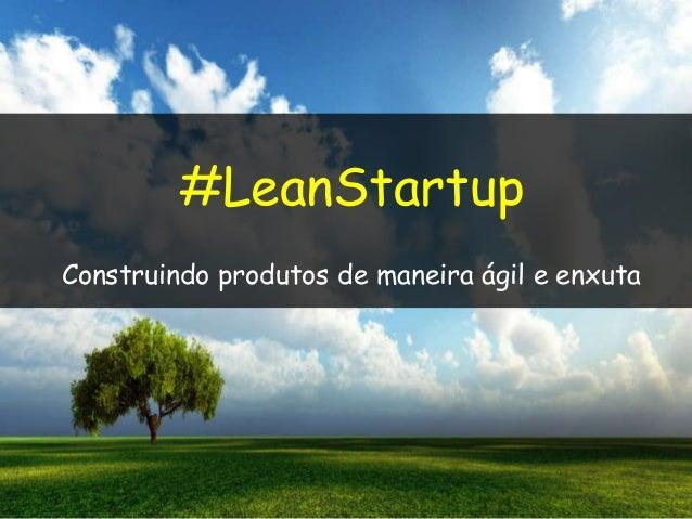 #LeanStartup Construindo produtos de maneira ágil e enxuta