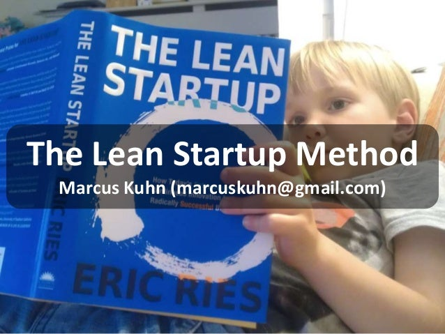 The Lean Startup Method Marcus Kuhn (marcuskuhn@gmail.com)  1