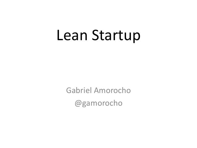 Lean Startup Gabriel Amorocho @gamorocho