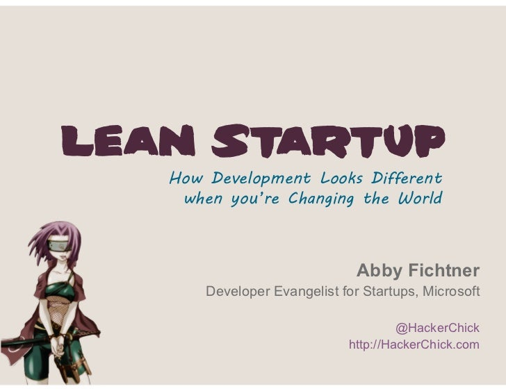 Lean Startup   How Development Looks Different    when you're Changing the World                               Abby Fichtn...