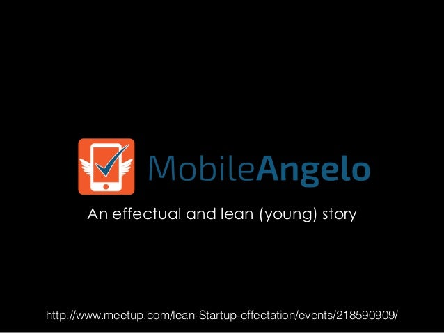 An effectual and lean (young) story http://www.meetup.com/lean-Startup-effectation/events/218590909/