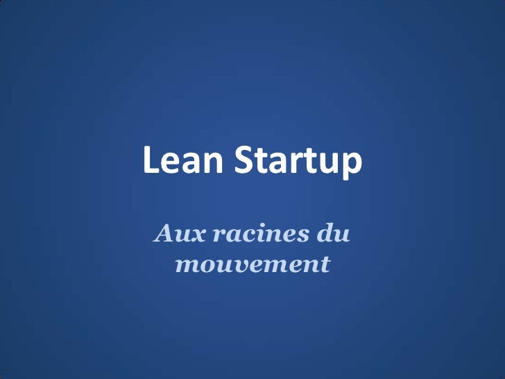 Lean Startup<br />Aux racines du mouvement<br />