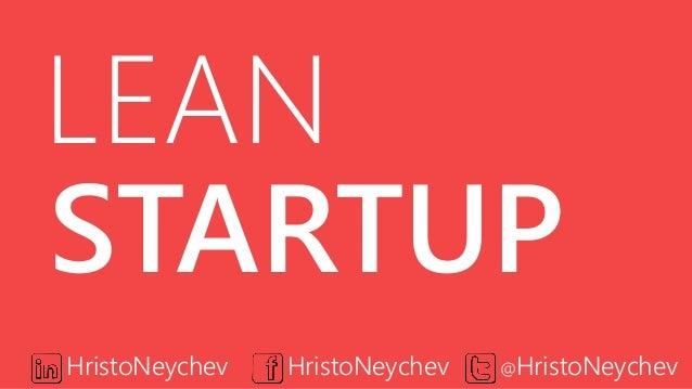 LEAN STARTUP HristoNeychev  HristoNeychev  @HristoNeychev