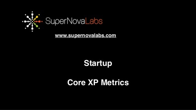 www.supernovalabs.com  Startup!  !  OBRIGADO!!  Core XP Metrics