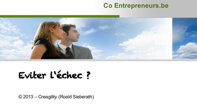 Co Entrepreneurs.beEviter l'échec ?© 2013 – Creagility (Roald Sieberath)                                                  ...