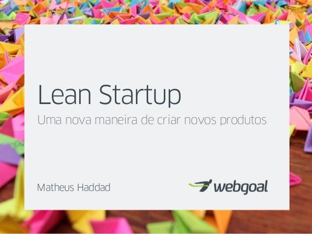 Lean StartupUma nova maneira de criar novos produtosMatheus Haddad