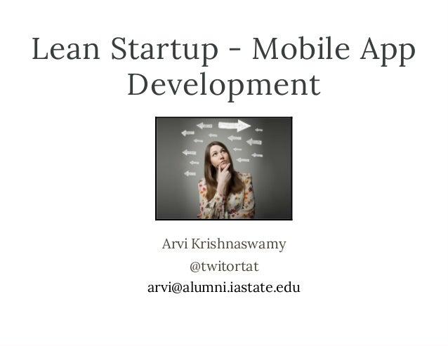 Lean Startup - Mobile App Development Arvi Krishnaswamy @twitortat arvi@alumni.iastate.edu