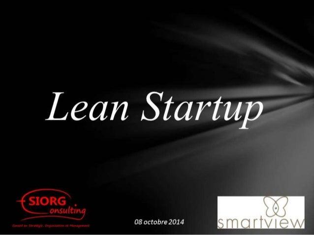 Lean startup - Présentation de la démarche par Smartview & Siorg consulting - octobre 2014