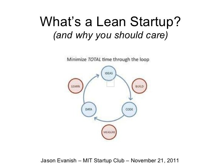 What's a Lean Startup? (and why you should care) Jason Evanish – MIT Startup Club – November 21, 2011