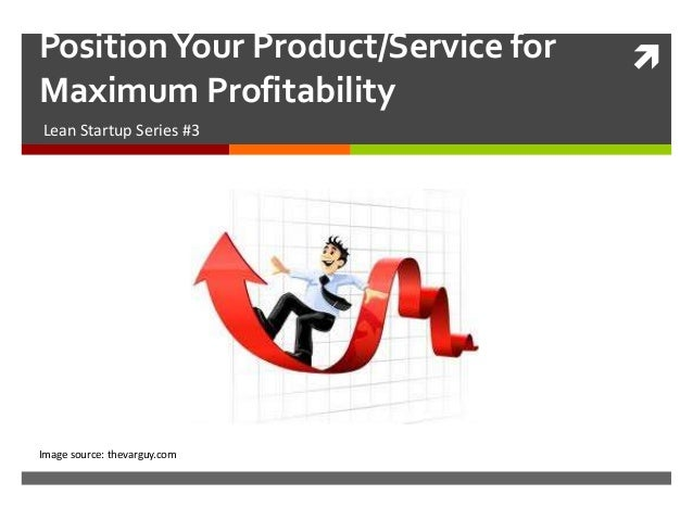 Position Your Product/Service for   Maximum ProfitabilityLean Startup Series #3Image source: thevarguy.com