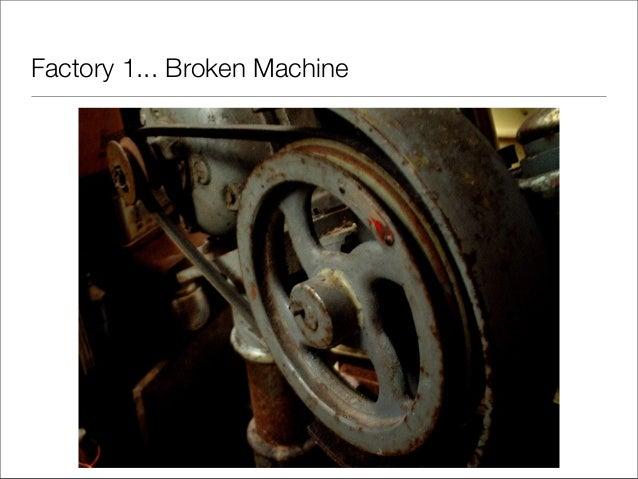 Factory 1... Broken Machine
