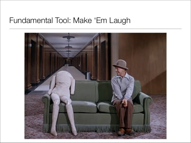 Fundamental Tool: Make 'Em Laugh