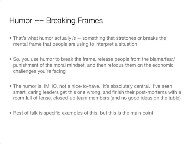 Humor == Breaking Frames• That's what humor actually is -- something that stretches or breaks the  mental frame that peopl...
