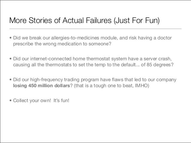 More Stories of Actual Failures (Just For Fun)• Did we break our allergies-to-medicines module, and risk having a doctor  ...