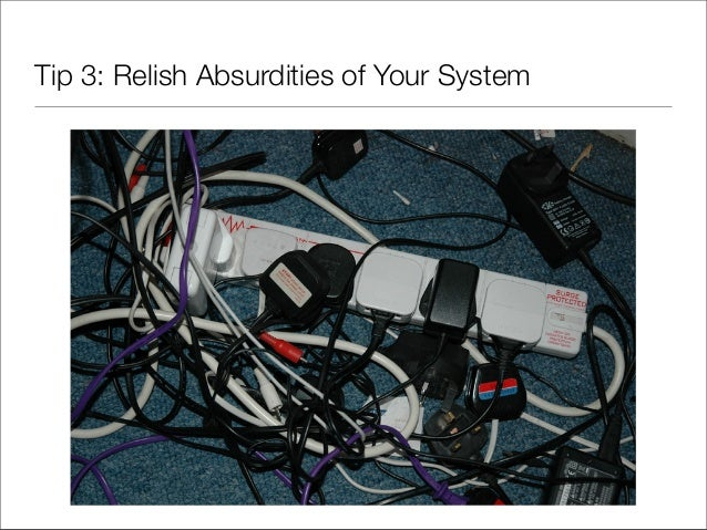 Tip 3: Relish Absurdities of Your System