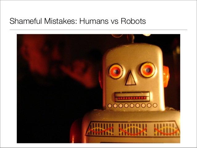 Shameful Mistakes: Humans vs Robots