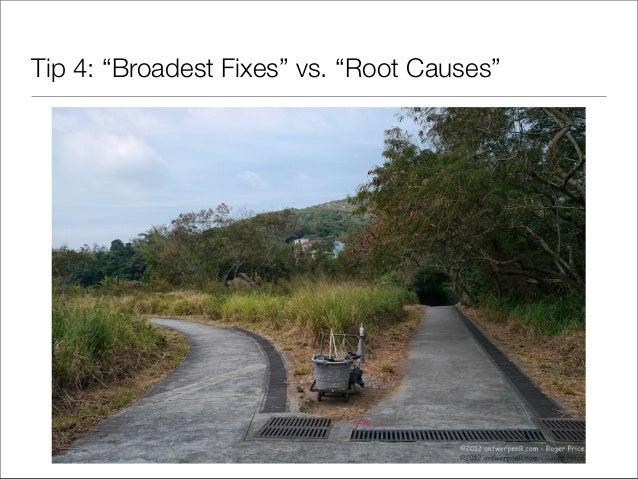 "Tip 4: ""Broadest Fixes"" vs. ""Root Causes"""